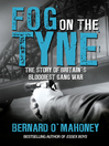 Fog on the Tyne (eBook): The Story of Britain&#39;s Bloodiest Gang War